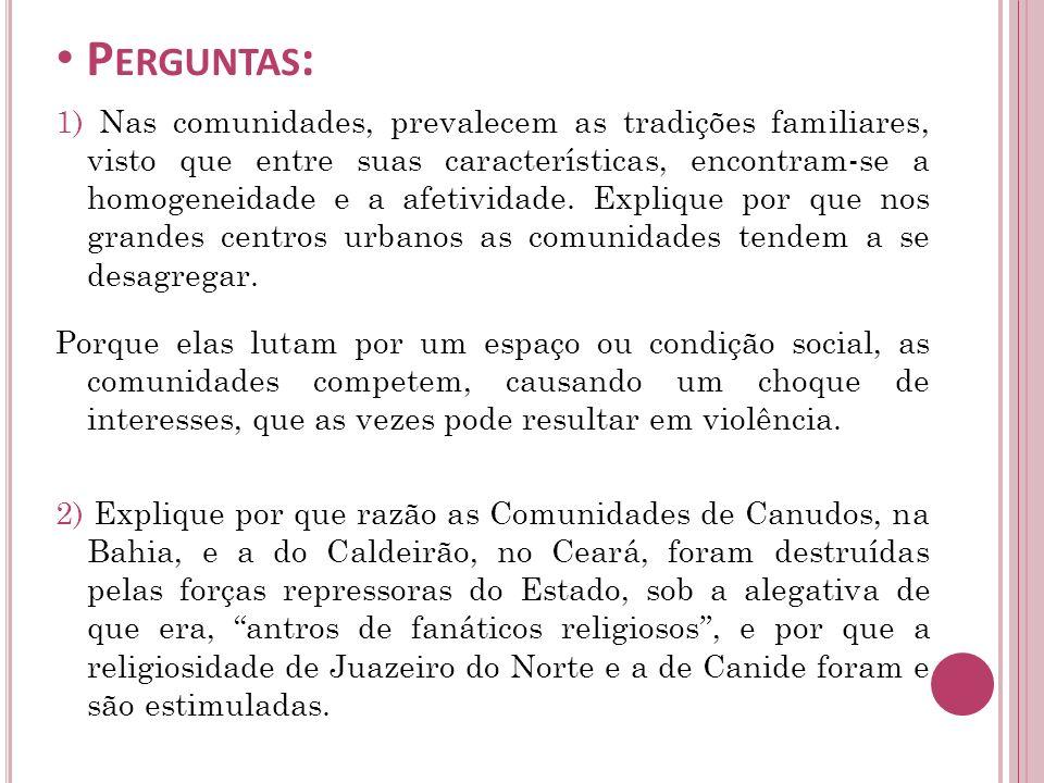 As comunidades de Canudos,e a do Caldeirão eram contra o estado, enquanto as de Juazeiro do Norte e Canindé foram estimuladas por favorecerem o estado e a alta sociedade.