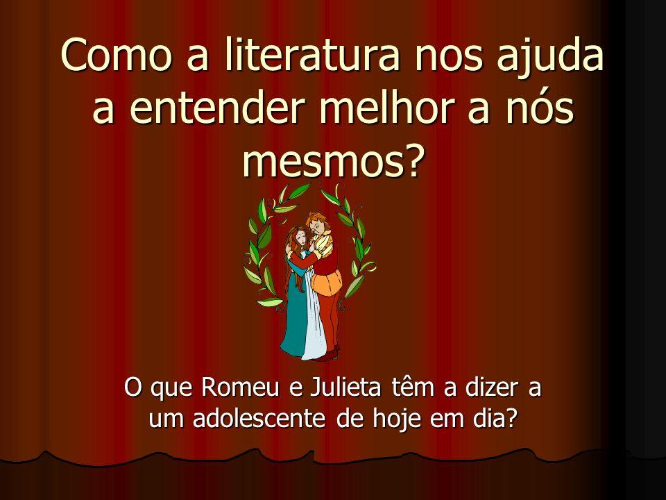 Como a literatura nos ajuda a entender melhor a nós mesmos? O que Romeu e Julieta têm a dizer a um adolescente de hoje em dia?