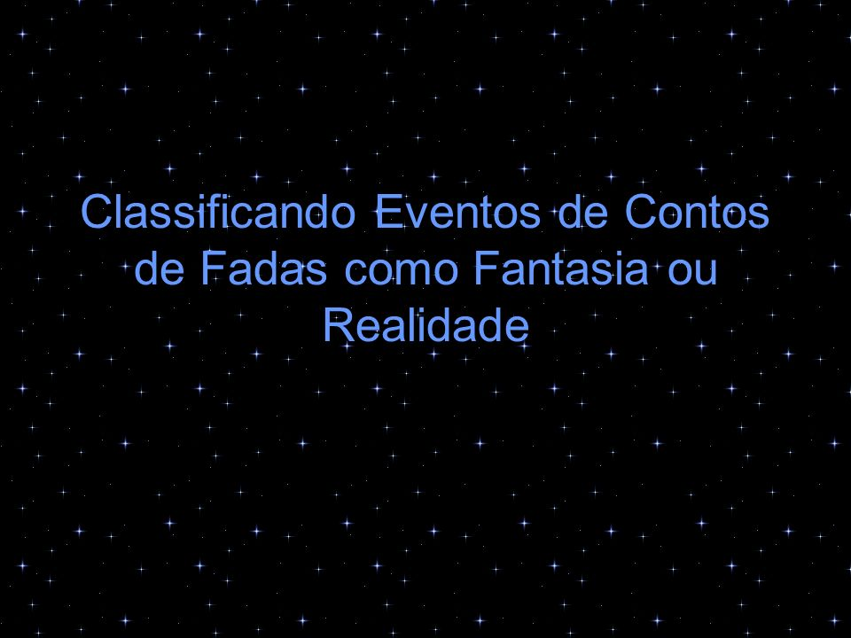 Diferenças Entre Fantasia e Realidade Qual frase conta sobre um evento que poderia ter acontecido na vida real.