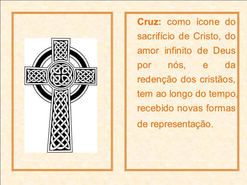 Cruz: como ícone do sacrifício de Cristo, do amor infinito de Deus por nós, e da redenção dos cristãos, tem ao longo do tempo, recebido novas formas d