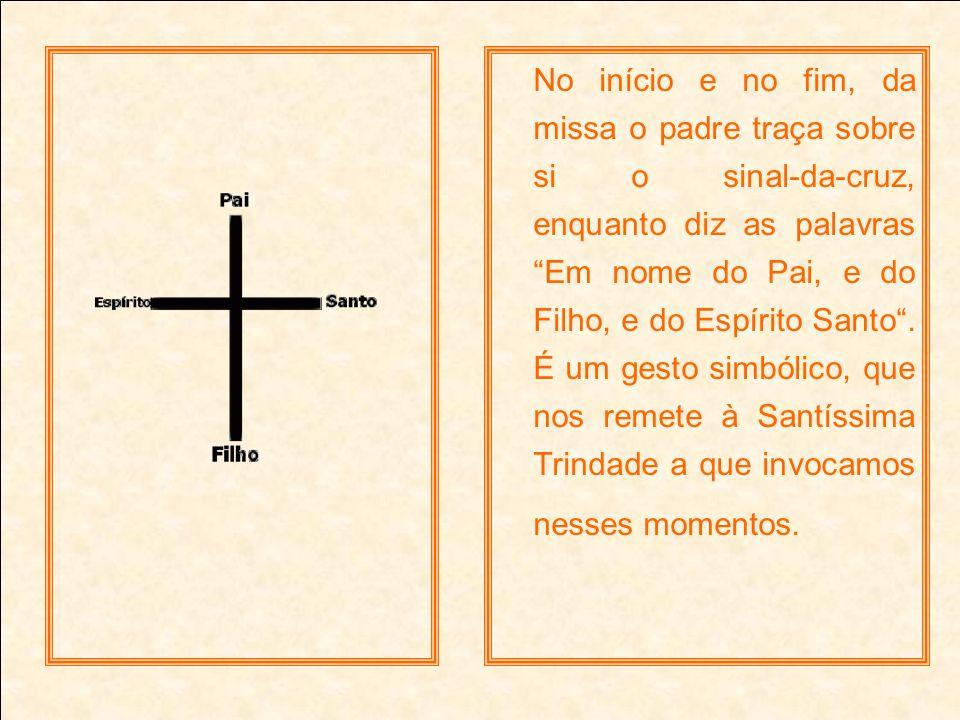 No início e no fim, da missa o padre traça sobre si o sinal-da-cruz, enquanto diz as palavras Em nome do Pai, e do Filho, e do Espírito Santo. É um ge