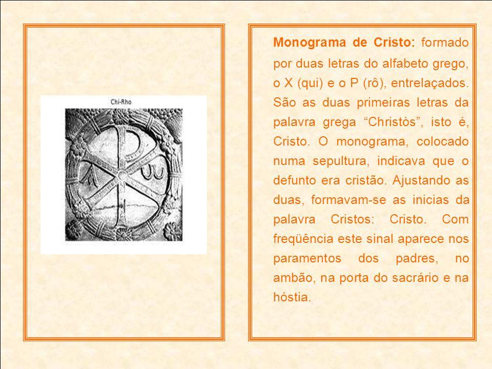 Monograma de Cristo: formado por duas letras do alfabeto grego, o X (qui) e o P (rô), entrelaçados. São as duas primeiras letras da palavra grega Chri