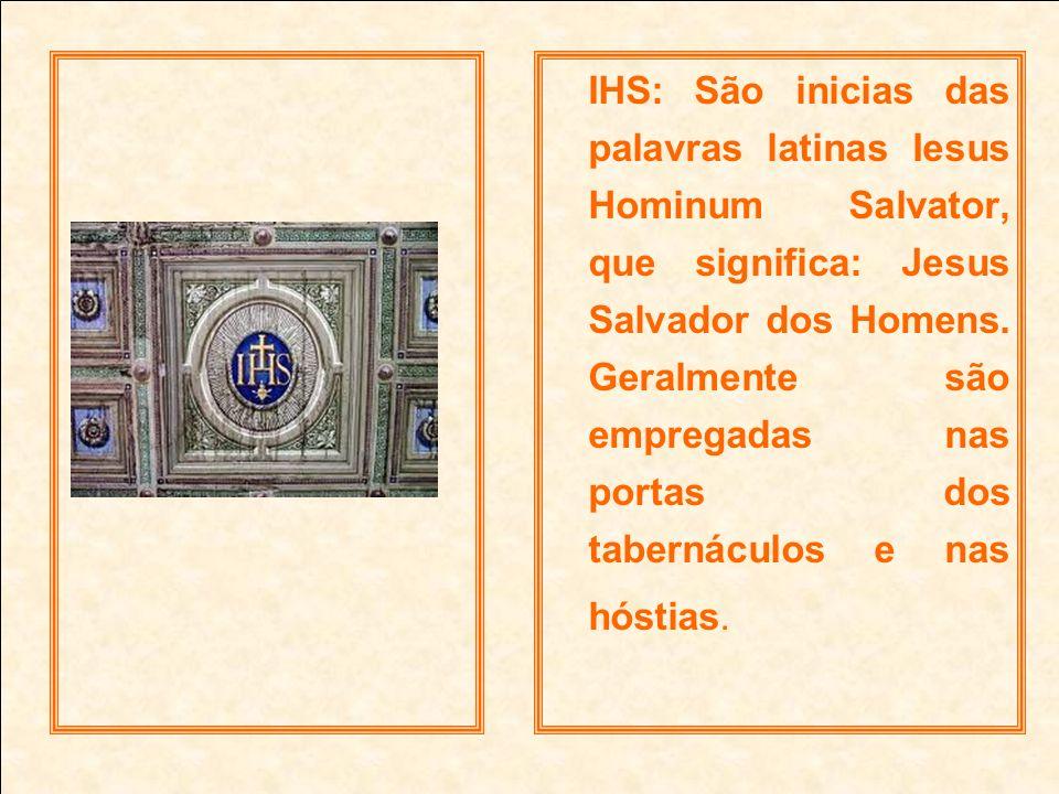 IHS: São inicias das palavras latinas Iesus Hominum Salvator, que significa: Jesus Salvador dos Homens. Geralmente são empregadas nas portas dos taber