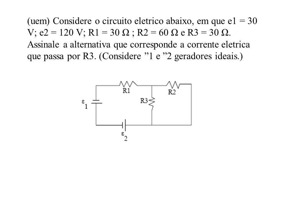 (uem) Considere o circuito eletrico abaixo, em que e1 = 30 V; e2 = 120 V; R1 = 30 Ω ; R2 = 60 Ω e R3 = 30 Ω. Assinale a alternativa que corresponde a