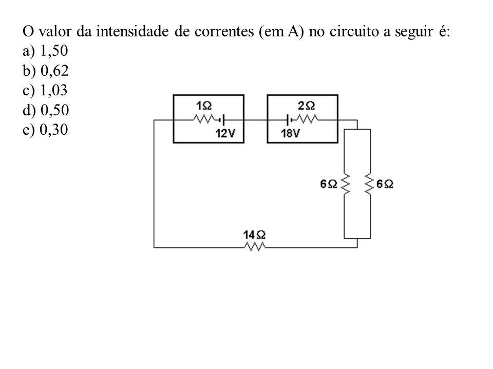 O valor da intensidade de correntes (em A) no circuito a seguir é: a) 1,50 b) 0,62 c) 1,03 d) 0,50 e) 0,30
