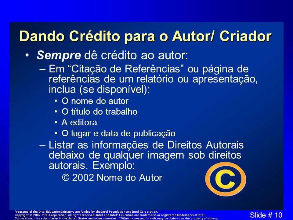 Slide # 10 Dando Crédito para o Autor/ Criador Sempre dê crédito ao autor: –Em Citação de Referências ou página de referências de um relatório ou apre