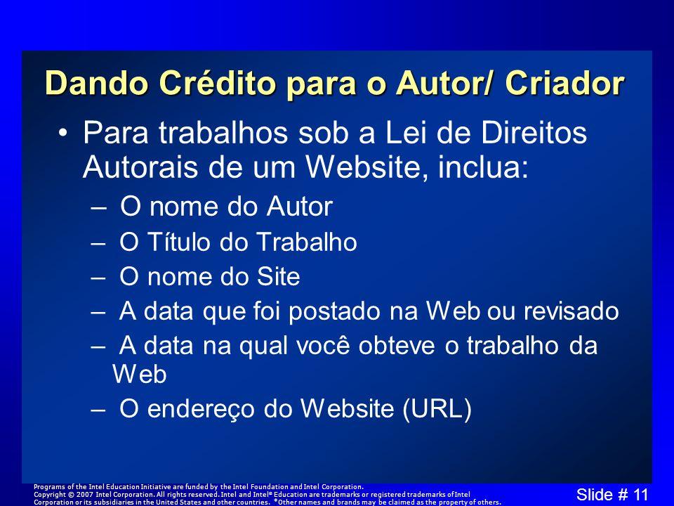 Slide # 11 Dando Crédito para o Autor/ Criador Para trabalhos sob a Lei de Direitos Autorais de um Website, inclua: – O nome do Autor – O Título do Tr