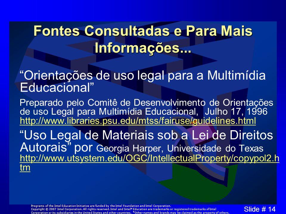 Slide # 14 Fontes Consultadas e Para Mais Informações... Orientações de uso legal para a Multimídia Educacional Preparado pelo Comitê de Desenvolvimen