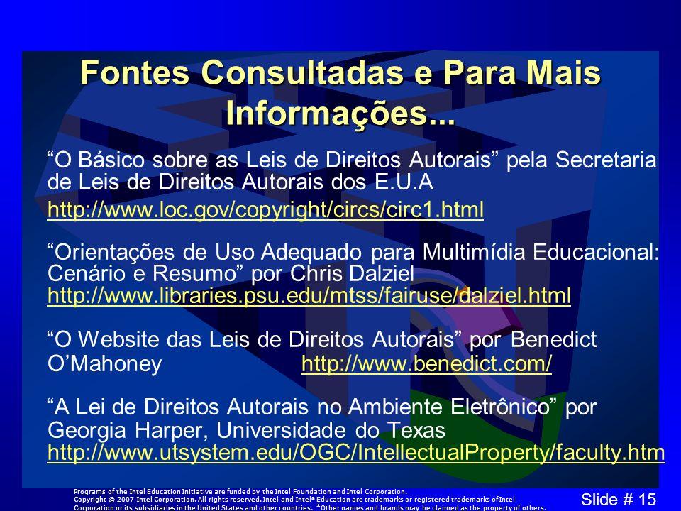 Slide # 15 Fontes Consultadas e Para Mais Informações... O Básico sobre as Leis de Direitos Autorais pela Secretaria de Leis de Direitos Autorais dos