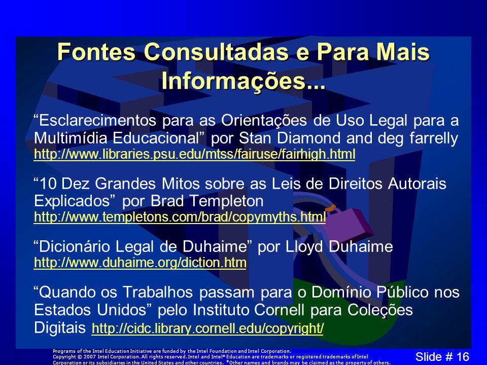 Slide # 16 Fontes Consultadas e Para Mais Informações... Esclarecimentos para as Orientações de Uso Legal para a Multimídia Educacional por Stan Diamo