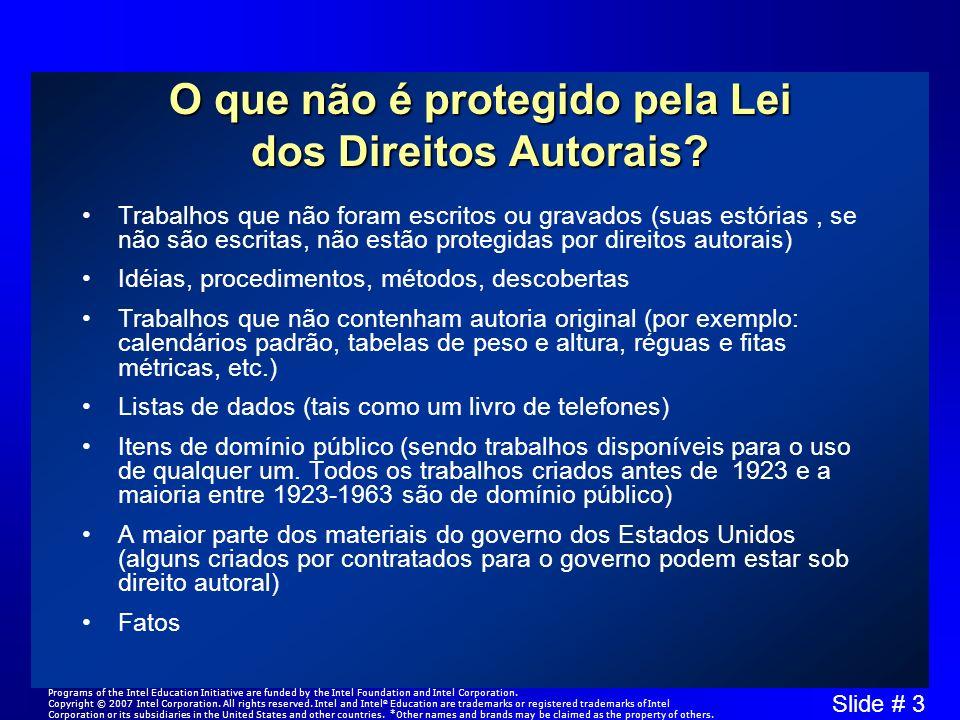 Slide # 3 O que não é protegido pela Lei dos Direitos Autorais? Trabalhos que não foram escritos ou gravados (suas estórias, se não são escritas, não