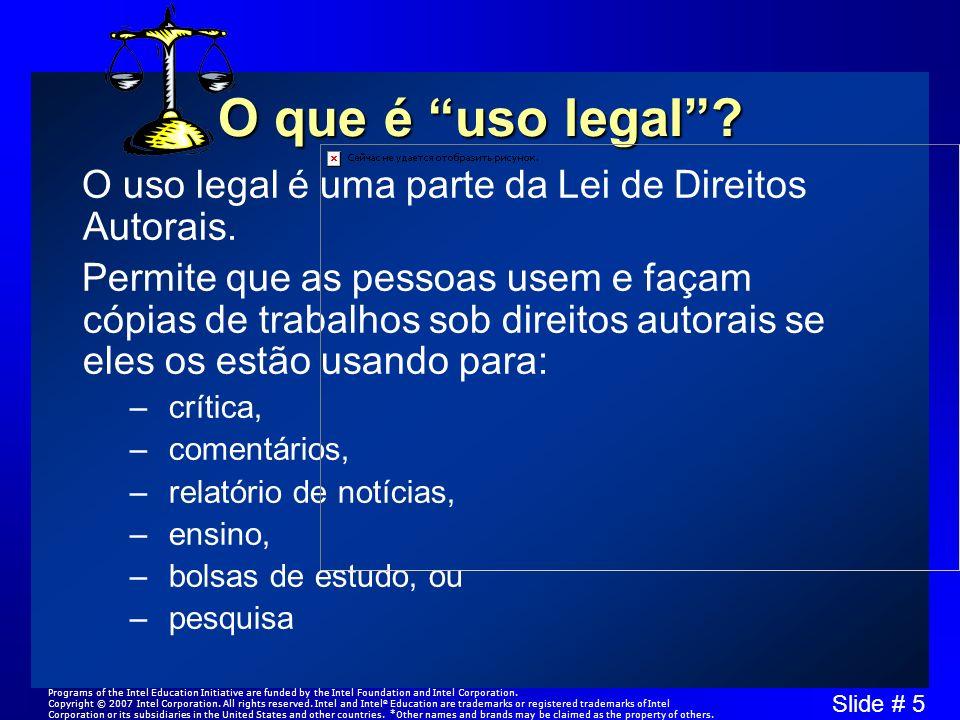 Slide # 5 O que é uso legal? O uso legal é uma parte da Lei de Direitos Autorais. Permite que as pessoas usem e façam cópias de trabalhos sob direitos