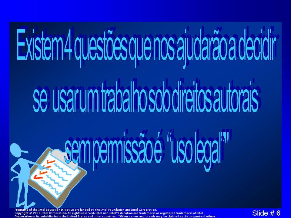 Slide # 7 Antes de usam um trabalho sob direito autoral, pergunte-se: A cópia é para uso educacional.