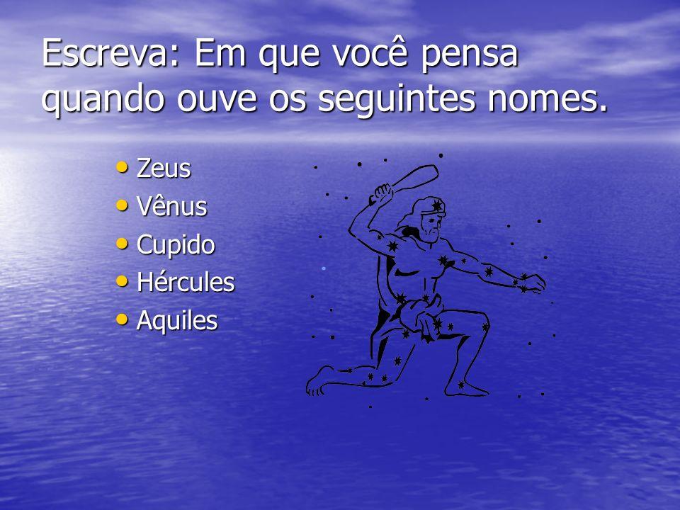 Escreva: Em que você pensa quando ouve os seguintes nomes. Zeus Zeus Vênus Vênus Cupido Cupido Hércules Hércules Aquiles Aquiles