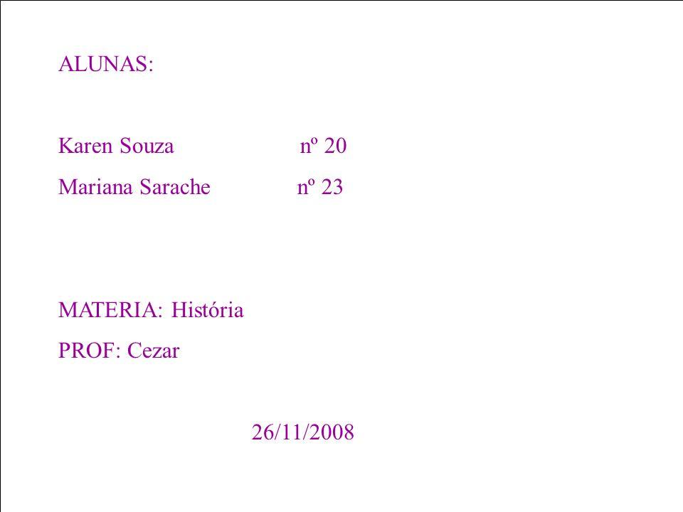 ALUNAS: Karen Souza nº 20 Mariana Sarache nº 23 MATERIA: História PROF: Cezar 26/11/2008