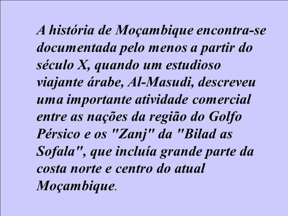 A história de Moçambique encontra-se documentada pelo menos a partir do século X, quando um estudioso viajante árabe, Al-Masudi, descreveu uma importa