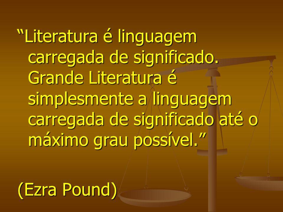 Literatura é linguagem carregada de significado. Grande Literatura é simplesmente a linguagem carregada de significado até o máximo grau possível. (Ez
