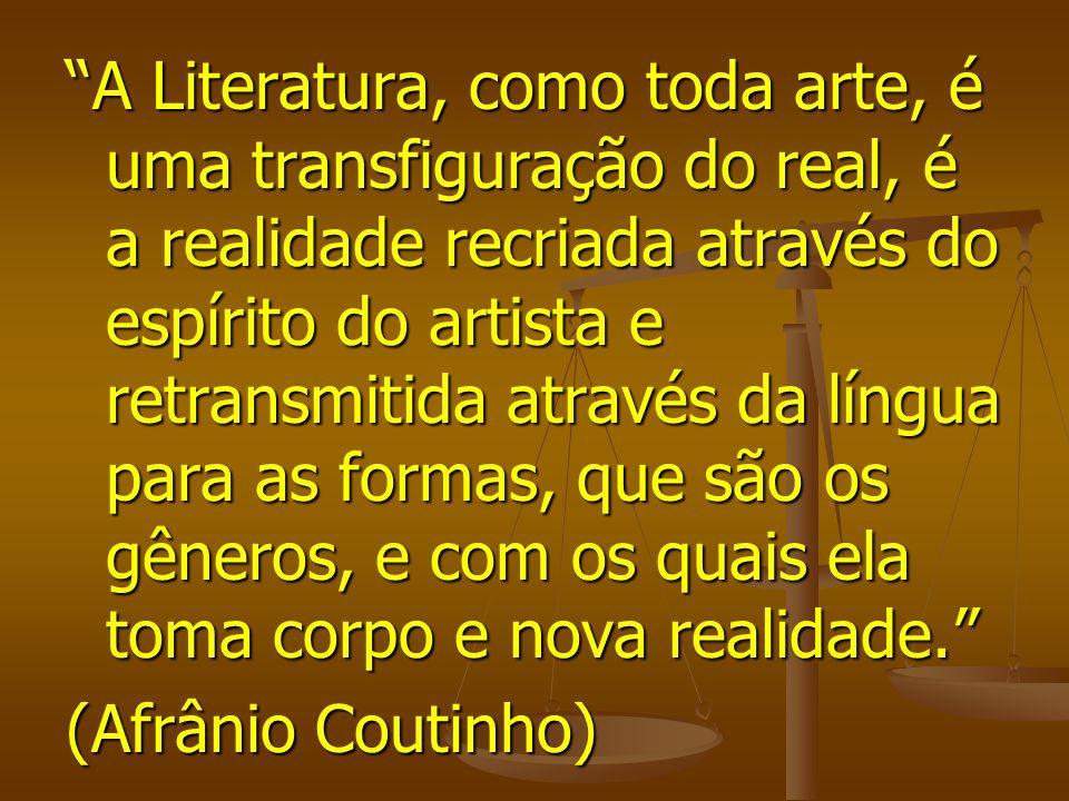 A Literatura, como toda arte, é uma transfiguração do real, é a realidade recriada através do espírito do artista e retransmitida através da língua pa