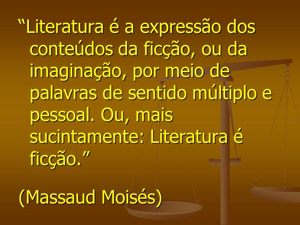 Literatura é a expressão dos conteúdos da ficção, ou da imaginação, por meio de palavras de sentido múltiplo e pessoal. Ou, mais sucintamente: Literat