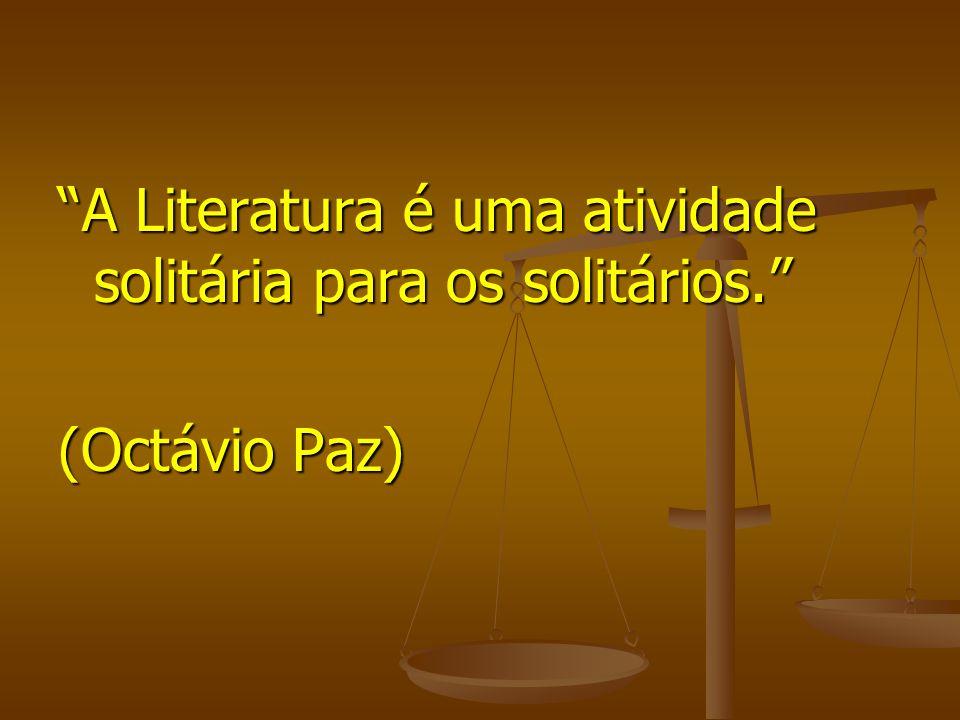 A Literatura é uma atividade solitária para os solitários. (Octávio Paz)