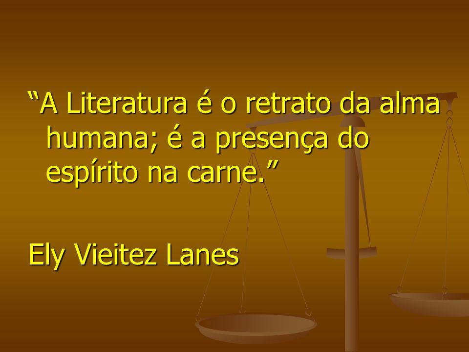 A Literatura é o retrato da alma humana; é a presença do espírito na carne. Ely Vieitez Lanes