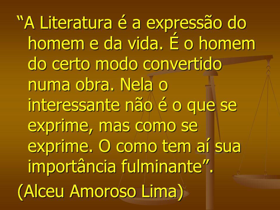 A Literatura é a expressão do homem e da vida. É o homem do certo modo convertido numa obra. Nela o interessante não é o que se exprime, mas como se e