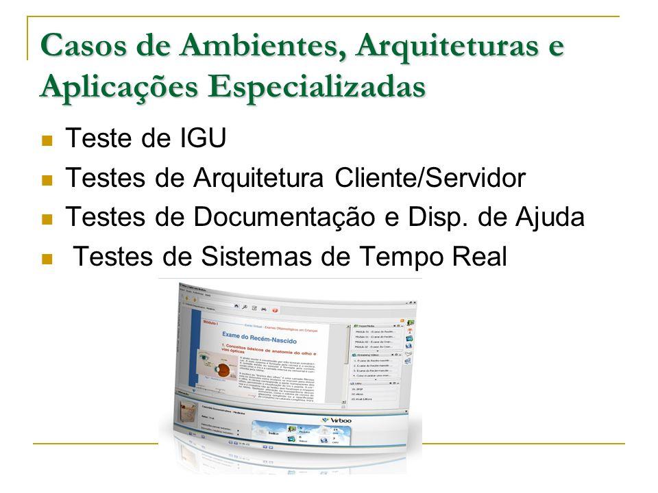 Casos de Ambientes, Arquiteturas e Aplicações Especializadas Teste de IGU Testes de Arquitetura Cliente/Servidor Testes de Documentação e Disp. de Aju