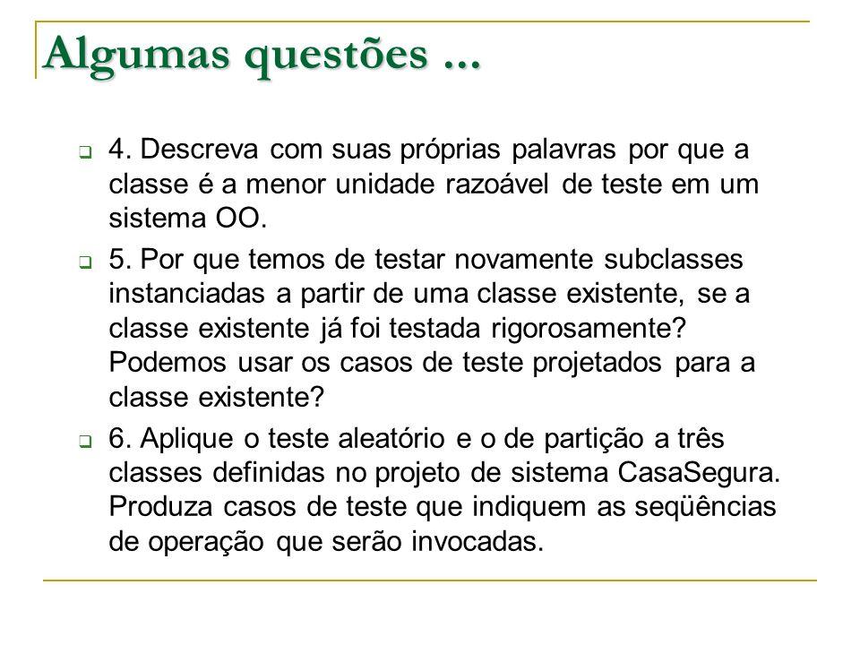 Algumas questões... 4. Descreva com suas próprias palavras por que a classe é a menor unidade razoável de teste em um sistema OO. 5. Por que temos de