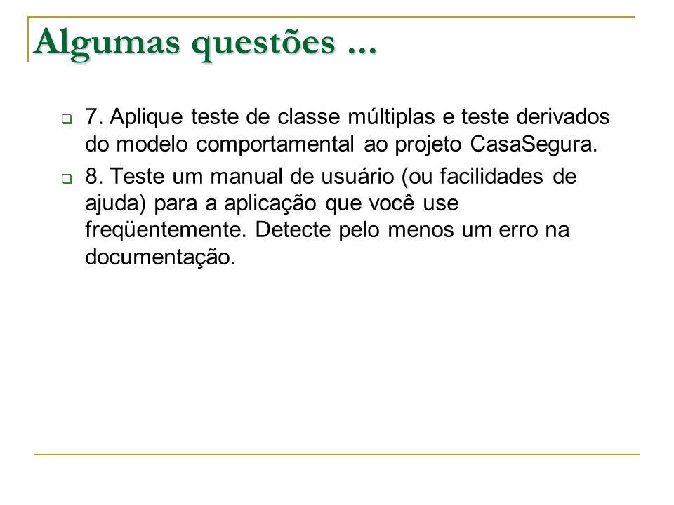 Algumas questões... 7. Aplique teste de classe múltiplas e teste derivados do modelo comportamental ao projeto CasaSegura. 8. Teste um manual de usuár