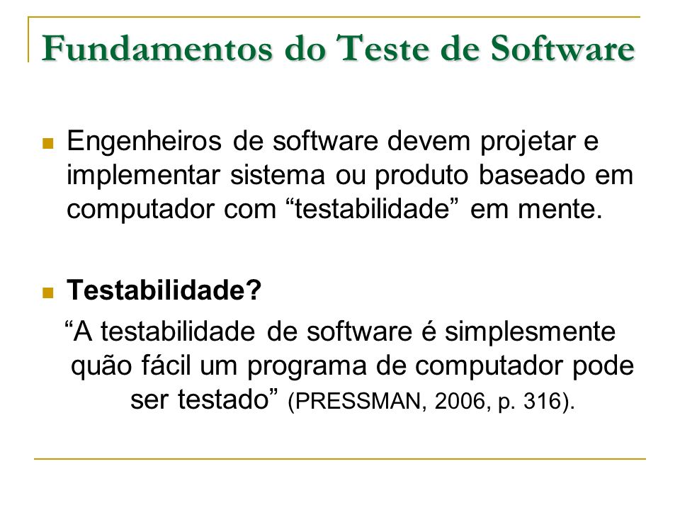 Fundamentos do Teste de Software Engenheiros de software devem projetar e implementar sistema ou produto baseado em computador com testabilidade em me