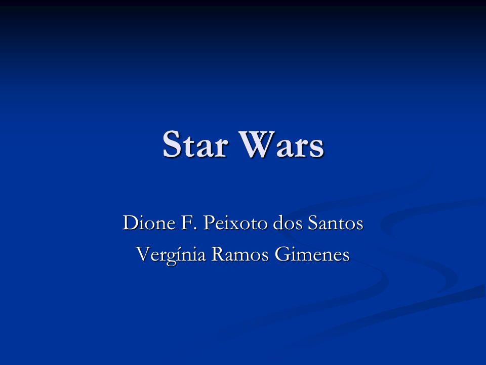 Star Wars Dione F. Peixoto dos Santos Vergínia Ramos Gimenes