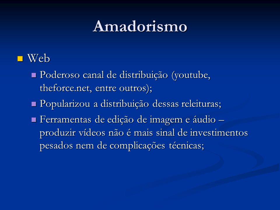 Amadorismo Web Web Poderoso canal de distribuição (youtube, theforce.net, entre outros); Poderoso canal de distribuição (youtube, theforce.net, entre