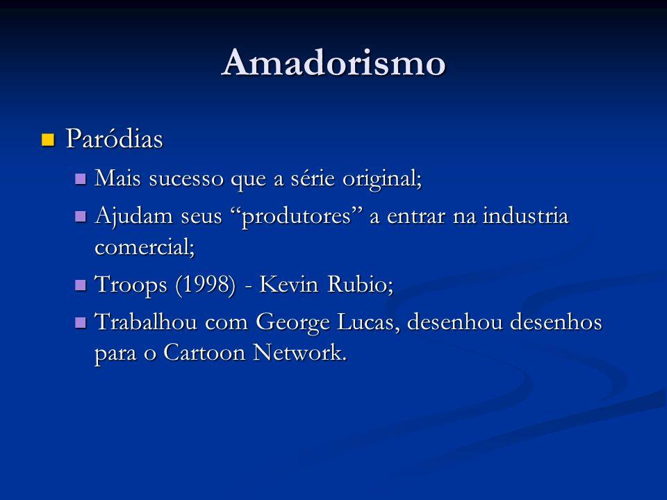 Amadorismo Paródias Paródias Mais sucesso que a série original; Mais sucesso que a série original; Ajudam seus produtores a entrar na industria comerc