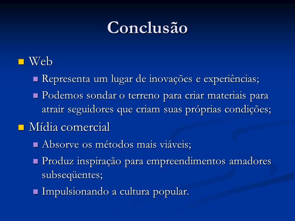 Conclusão Web Web Representa um lugar de inovações e experiências; Representa um lugar de inovações e experiências; Podemos sondar o terreno para cria