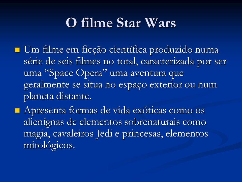 O filme Star Wars Um filme em ficção científica produzido numa série de seis filmes no total, caracterizada por ser uma Space Opera uma aventura que g