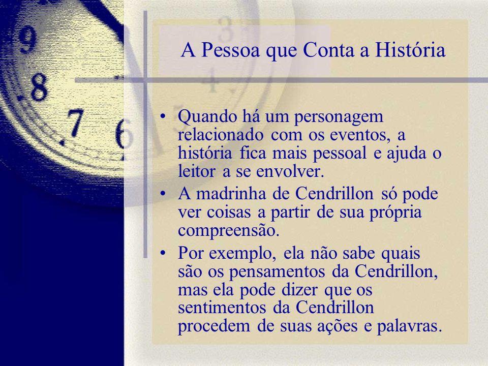 A Pessoa que Conta a História Quando há um personagem relacionado com os eventos, a história fica mais pessoal e ajuda o leitor a se envolver. A madri