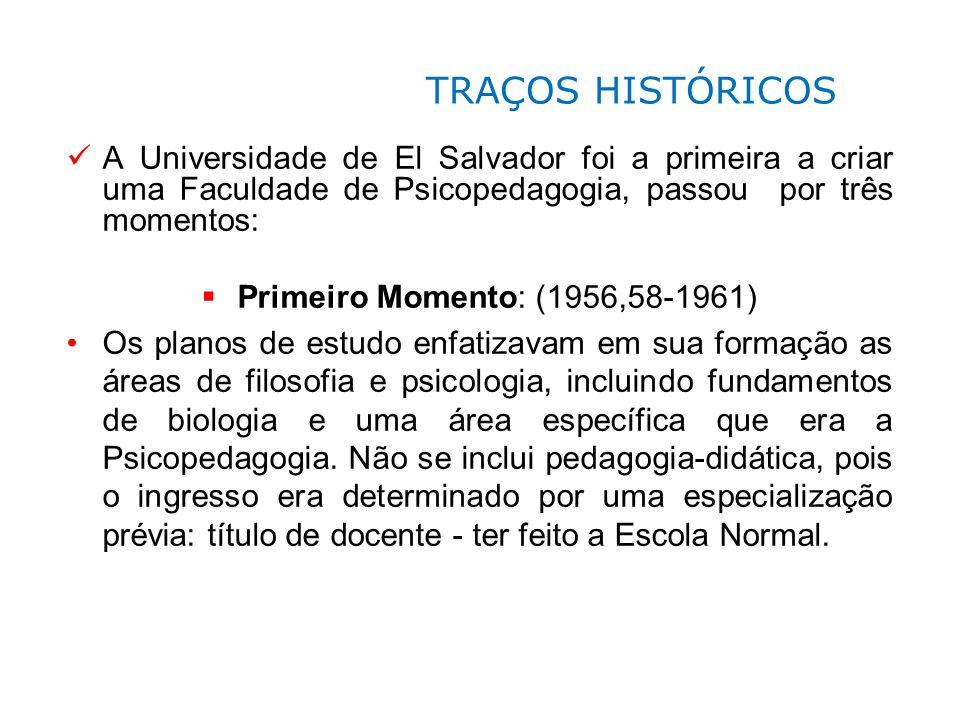 A Universidade de El Salvador foi a primeira a criar uma Faculdade de Psicopedagogia, passou por três momentos: Primeiro Momento: (1956,58-1961) Os pl