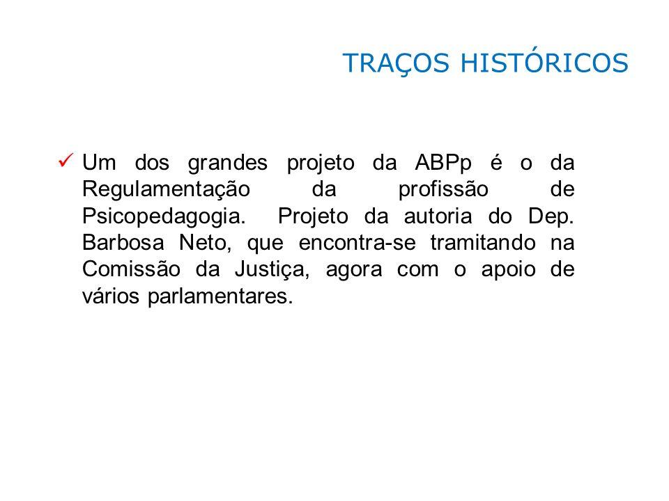 Um dos grandes projeto da ABPp é o da Regulamentação da profissão de Psicopedagogia. Projeto da autoria do Dep. Barbosa Neto, que encontra-se tramitan