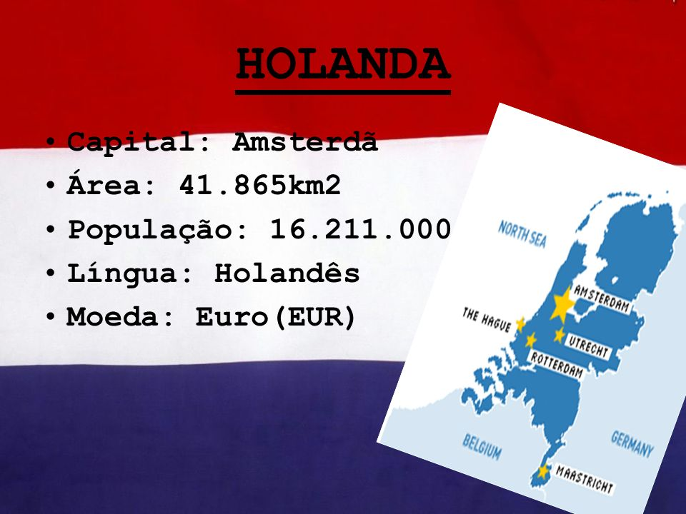 HOLANDA Capital: Amsterdã Área: 41.865km2 População: 16.211.000 Língua: Holandês Moeda: Euro(EUR)