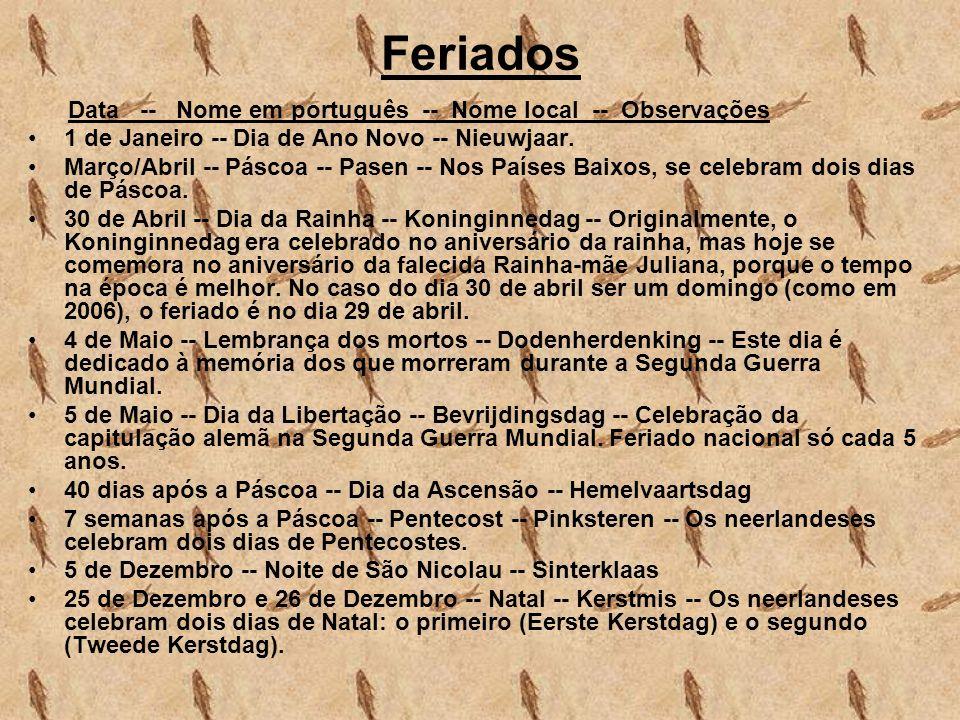 Feriados Data -- Nome em português -- Nome local -- Observações 1 de Janeiro -- Dia de Ano Novo -- Nieuwjaar. Março/Abril -- Páscoa -- Pasen -- Nos Pa