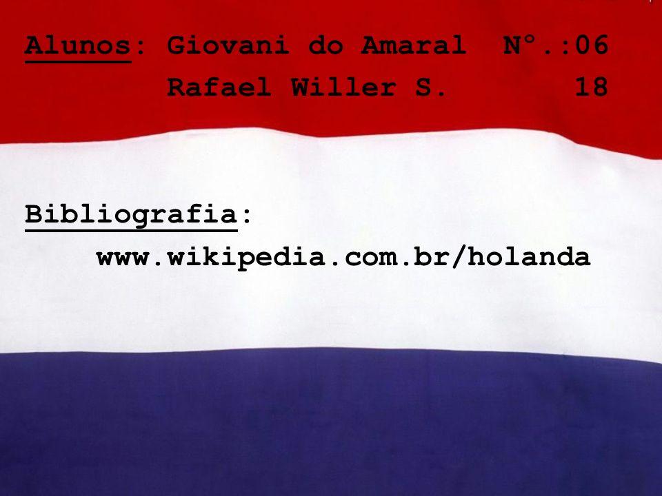 Alunos: Giovani do Amaral Nº.:06 Rafael Willer S. 18 Bibliografia: www.wikipedia.com.br/holanda