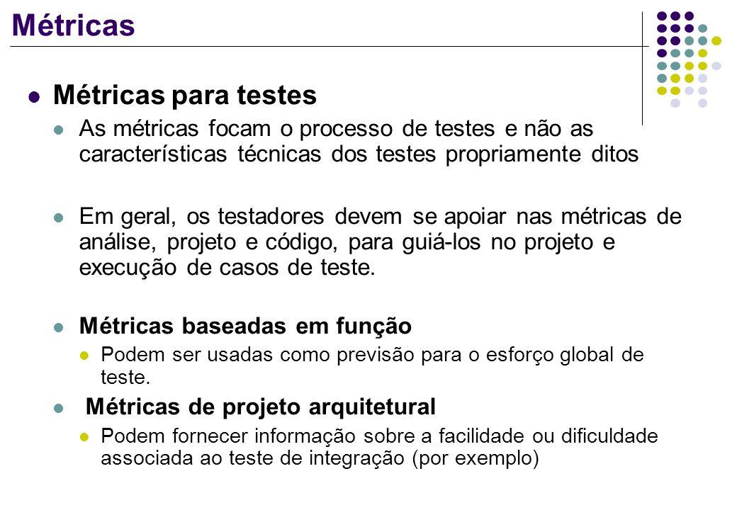 Métricas Métricas para testes As métricas focam o processo de testes e não as características técnicas dos testes propriamente ditos Em geral, os test