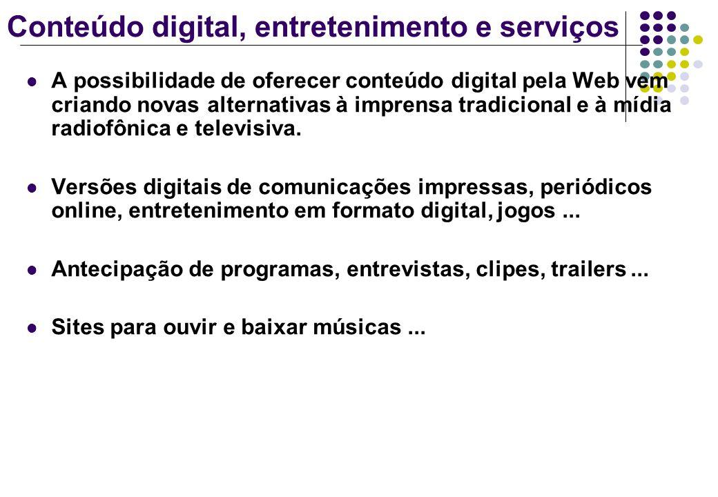 Conteúdo digital, entretenimento e serviços A possibilidade de oferecer conteúdo digital pela Web vem criando novas alternativas à imprensa tradiciona