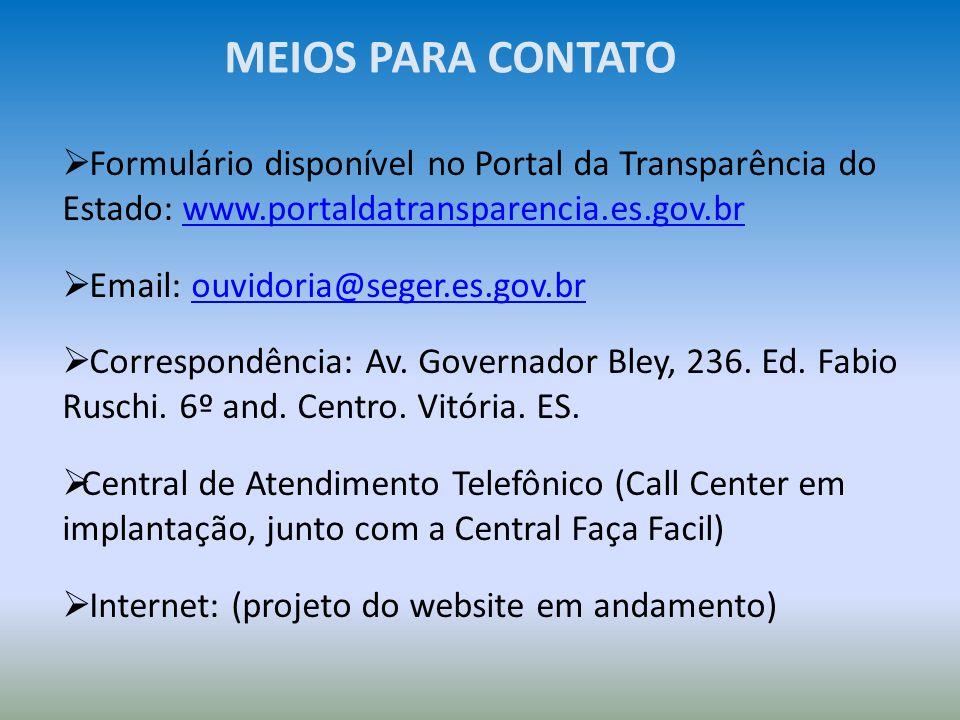Formulário disponível no Portal da Transparência do Estado: www.portaldatransparencia.es.gov.brwww.portaldatransparencia.es.gov.br Email: ouvidoria@se