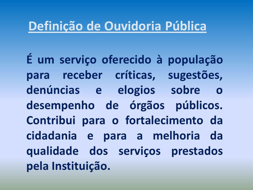 É um serviço oferecido à população para receber críticas, sugestões, denúncias e elogios sobre o desempenho de órgãos públicos. Contribui para o forta