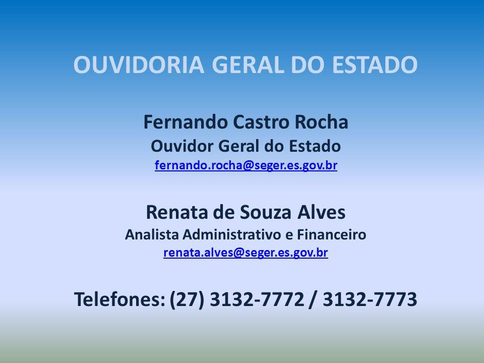 Fernando Castro Rocha Ouvidor Geral do Estado fernando.rocha@seger.es.gov.br Renata de Souza Alves Analista Administrativo e Financeiro renata.alves@s