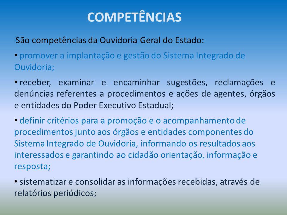 São competências da Ouvidoria Geral do Estado: promover a implantação e gestão do Sistema Integrado de Ouvidoria; receber, examinar e encaminhar suges