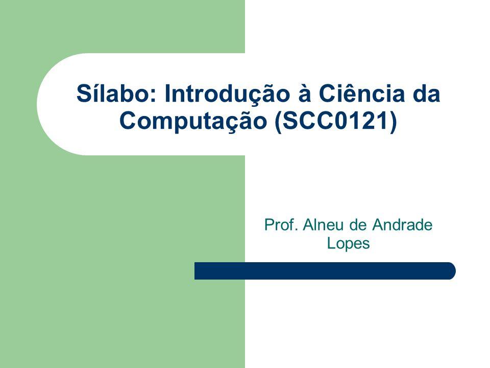 Sílabo: Introdução à Ciência da Computação (SCC0121) Prof. Alneu de Andrade Lopes