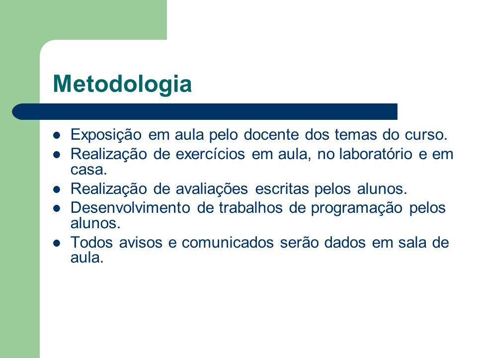 Metodologia Exposição em aula pelo docente dos temas do curso. Realização de exercícios em aula, no laboratório e em casa. Realização de avaliações es