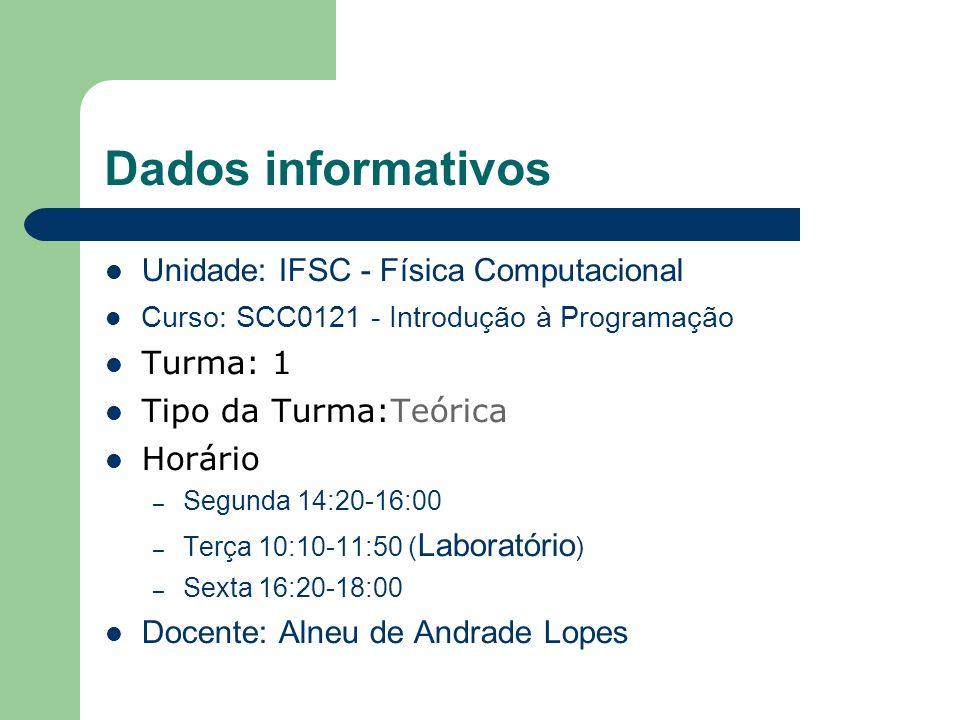 Dados informativos Unidade: IFSC - Física Computacional Curso: SCC0121 - Introdução à Programação Turma: 1 Tipo da Turma:Teórica Horário – Segunda 14: